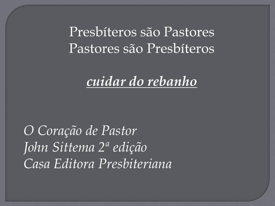 Presbíteros são Pastores Pastores são Presbíteros cuidar do rebanho O Coração de Pastor John Sittema 2ª edição Casa Editora Presbiteriana