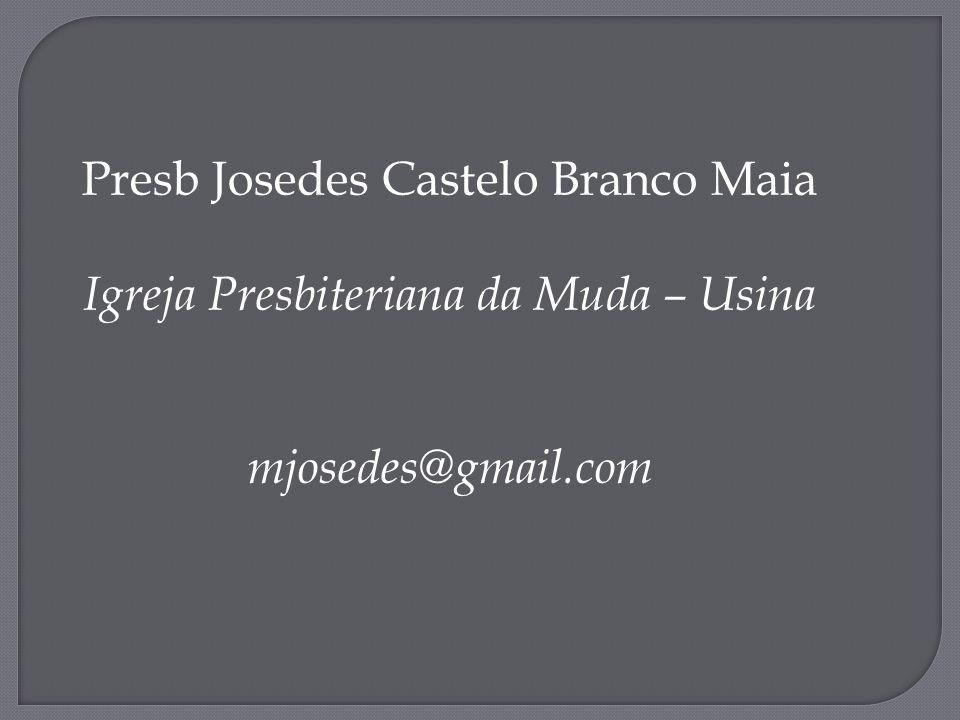 Presb Josedes Castelo Branco Maia Igreja Presbiteriana da Muda – Usina mjosedes@gmail.com