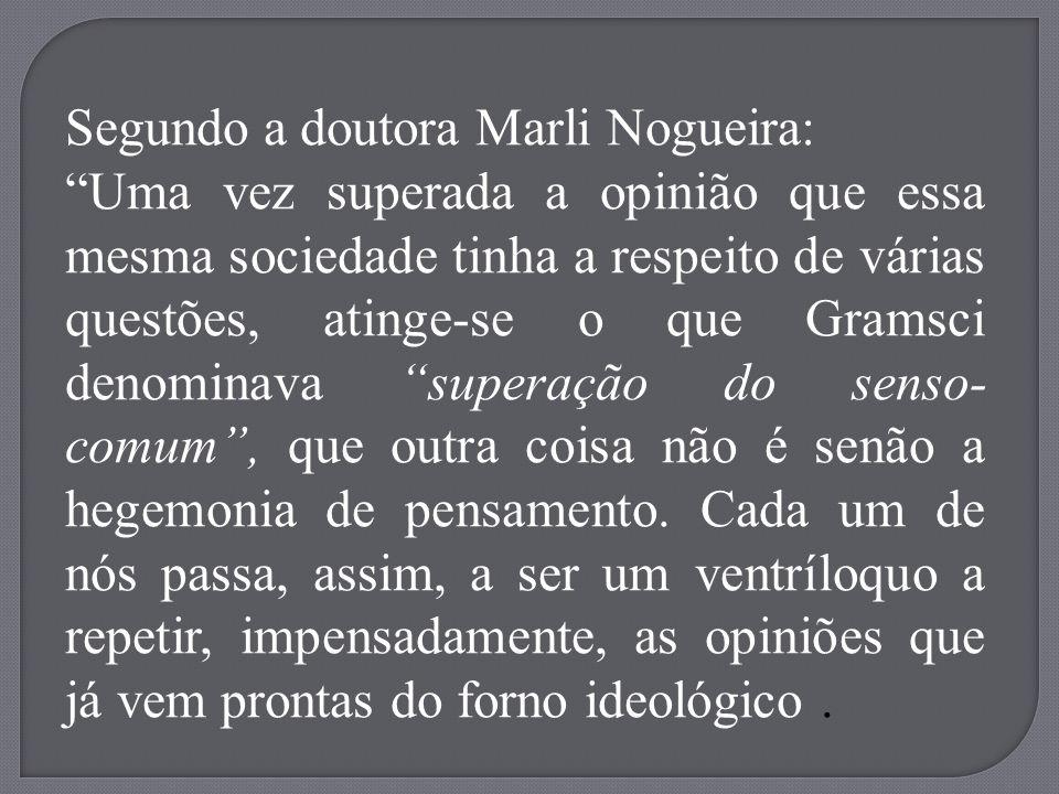 Segundo a doutora Marli Nogueira: Uma vez superada a opinião que essa mesma sociedade tinha a respeito de várias questões, atinge-se o que Gramsci den