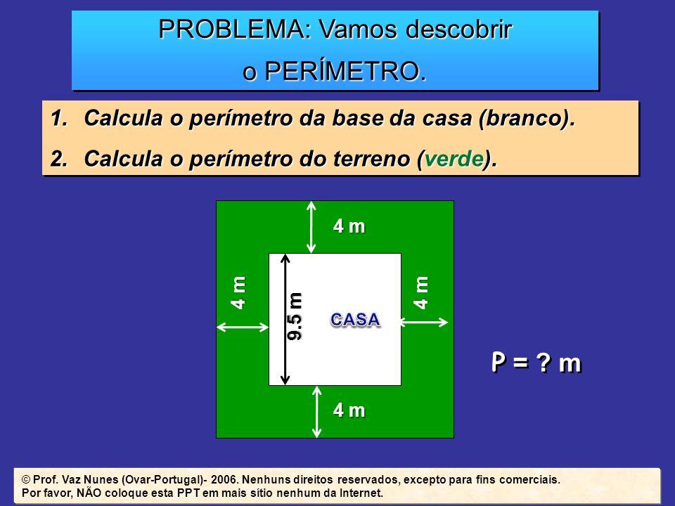 PROBLEMA: Vamos descobrir o PERÍMETRO. PROBLEMA: Vamos descobrir o PERÍMETRO. 1.Calcula o perímetro da base da casa (branco). 2.Calcula o perímetro do