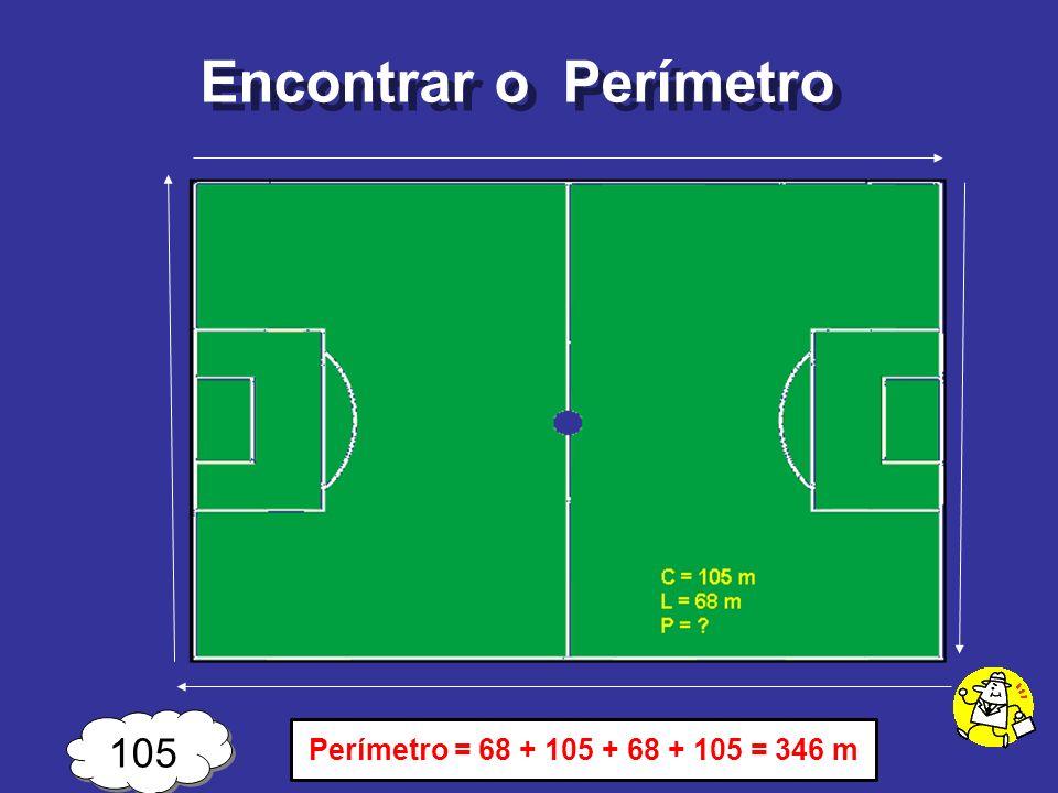 Encontrar o Perímetro 105 Perímetro = 68 + 105 + 68 + 105 = 346 m