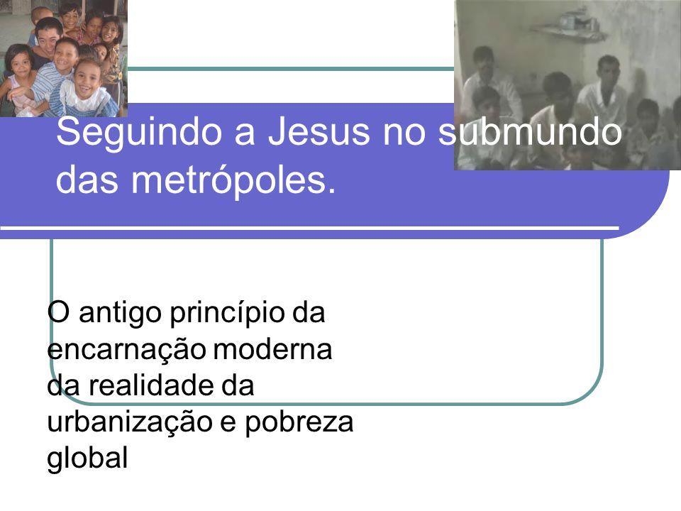 Seguindo a Jesus no submundo das metrópoles. O antigo princípio da encarnação moderna da realidade da urbanização e pobreza global