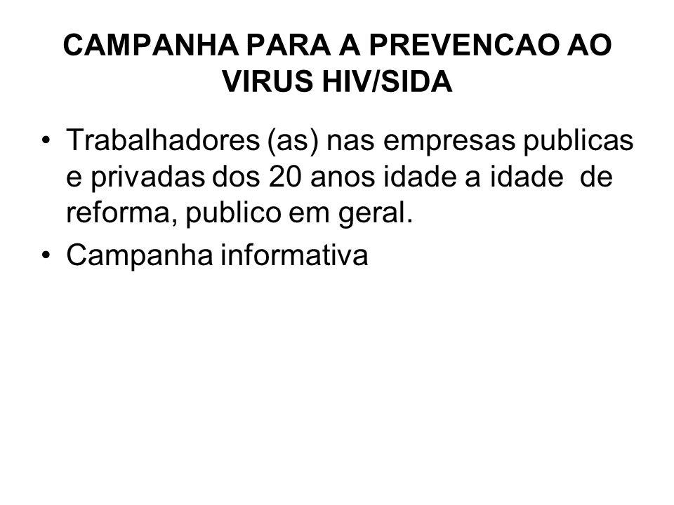 CAMPANHA PARA A PREVENCAO AO VIRUS HIV/SIDA Trabalhadores (as) nas empresas publicas e privadas dos 20 anos idade a idade de reforma, publico em geral