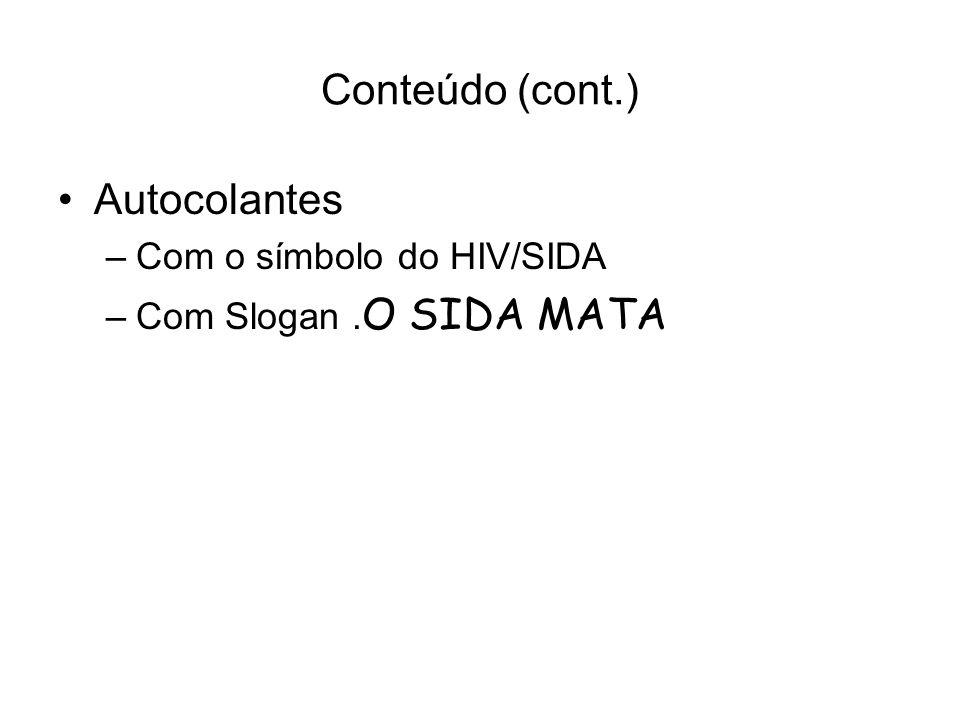 Conteúdo (cont.) Autocolantes –Com o símbolo do HIV/SIDA –Com Slogan. O SIDA MATA