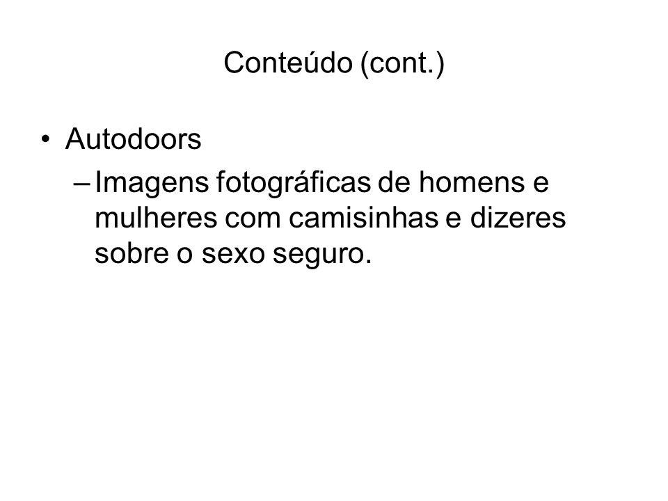 Conteúdo (cont.) Autodoors –Imagens fotográficas de homens e mulheres com camisinhas e dizeres sobre o sexo seguro.