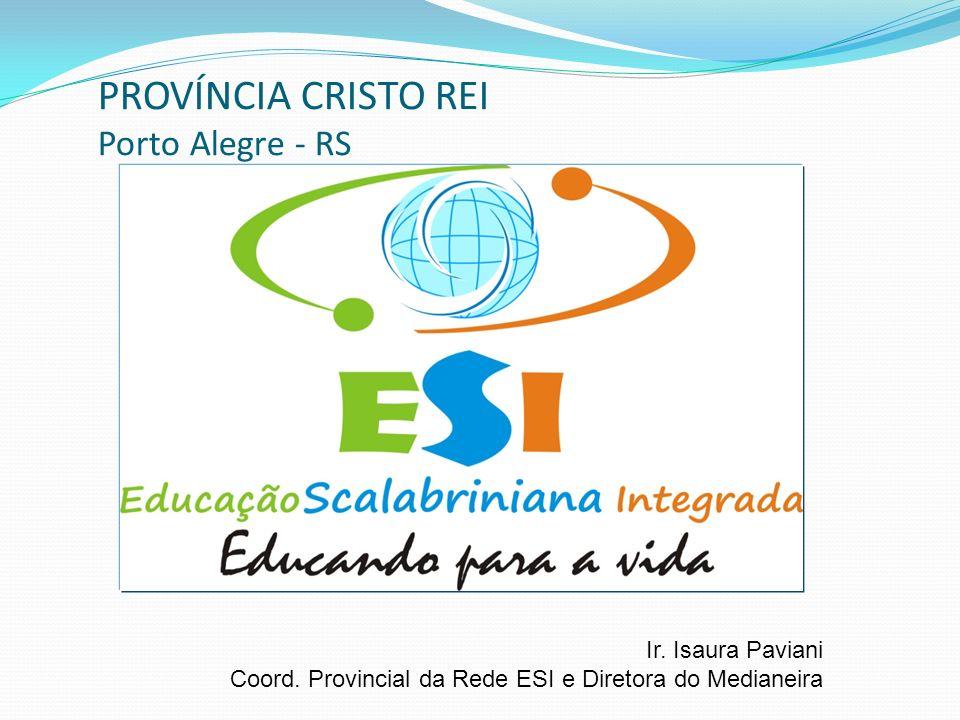 PROVÍNCIA CRISTO REI Porto Alegre - RS Ir. Isaura Paviani Coord. Provincial da Rede ESI e Diretora do Medianeira