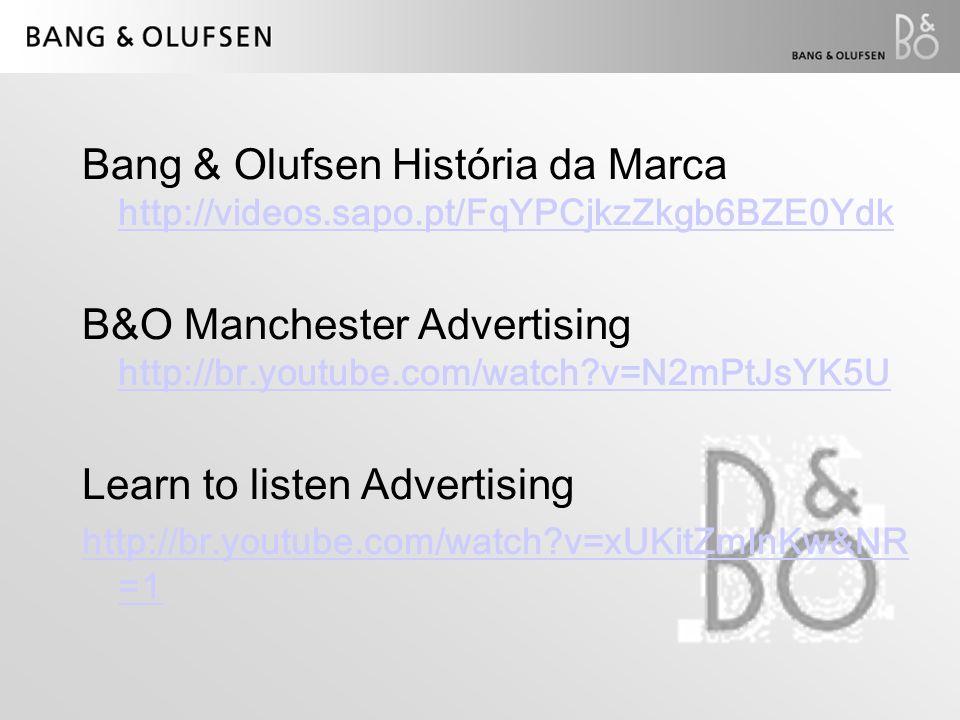 Bang & Olufsen História da Marca http://videos.sapo.pt/FqYPCjkzZkgb6BZE0Ydk http://videos.sapo.pt/FqYPCjkzZkgb6BZE0Ydk B&O Manchester Advertising http