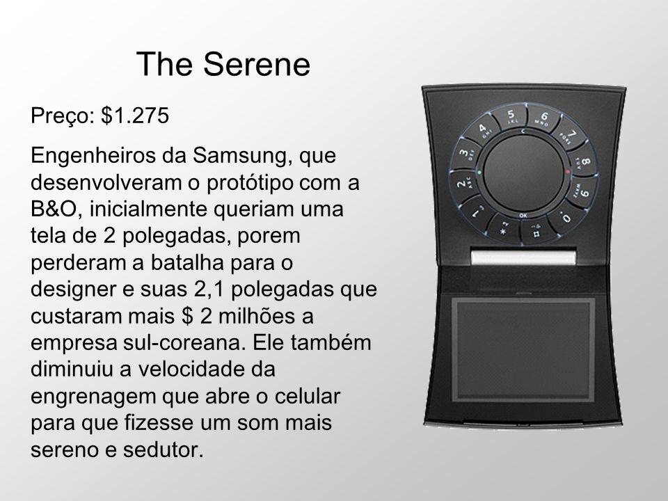 The Serene Preço: $1.275 Engenheiros da Samsung, que desenvolveram o protótipo com a B&O, inicialmente queriam uma tela de 2 polegadas, porem perderam
