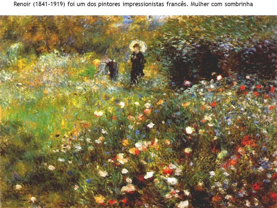 Renoir (1841-1919) foi um dos pintores impressionistas francês. Mulher com sombrinha