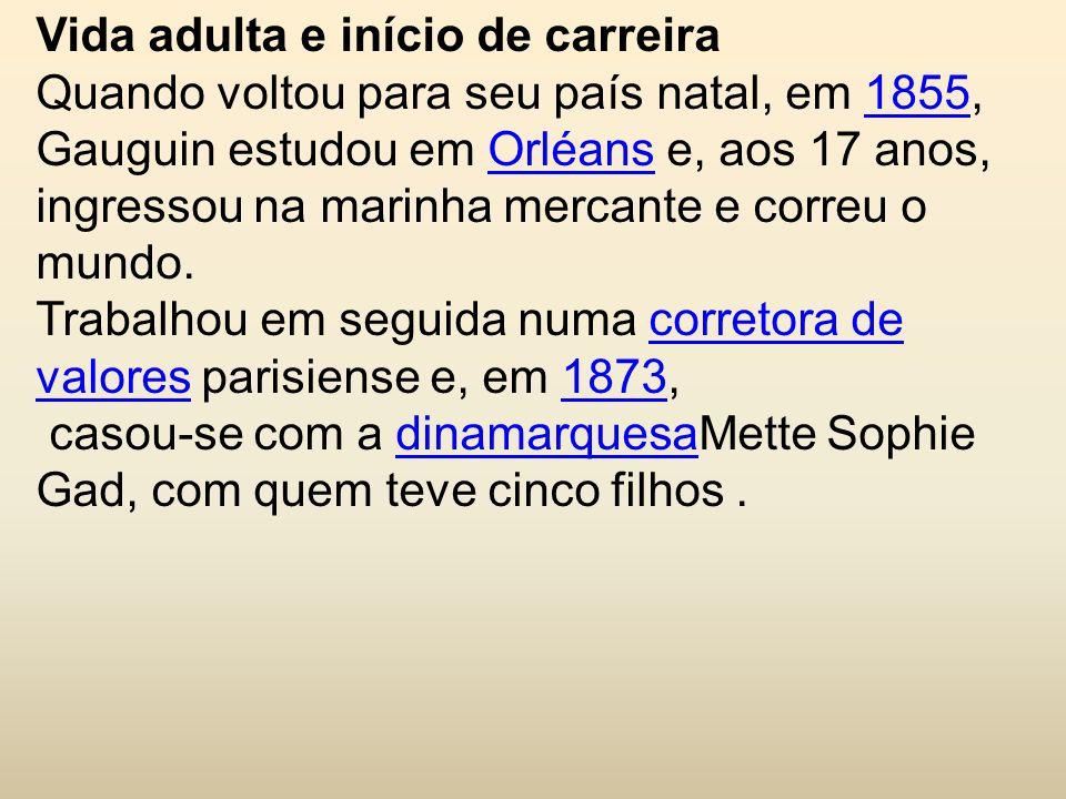 Vida adulta e início de carreira Quando voltou para seu país natal, em 1855, Gauguin estudou em Orléans e, aos 17 anos, ingressou na marinha mercante