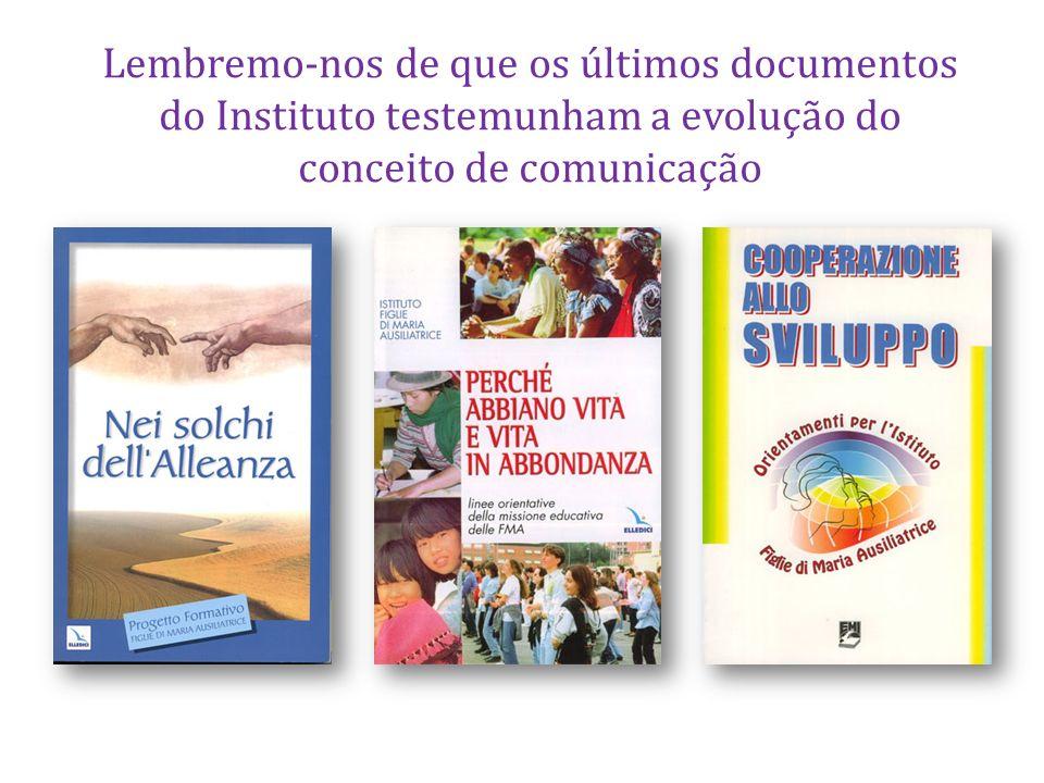 Lembremo-nos de que os últimos documentos do Instituto testemunham a evolução do conceito de comunicação