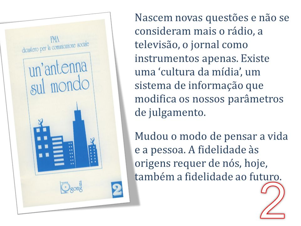 Nascem novas questões e não se consideram mais o rádio, a televisão, o jornal como instrumentos apenas. Existe uma cultura da mídia, um sistema de inf