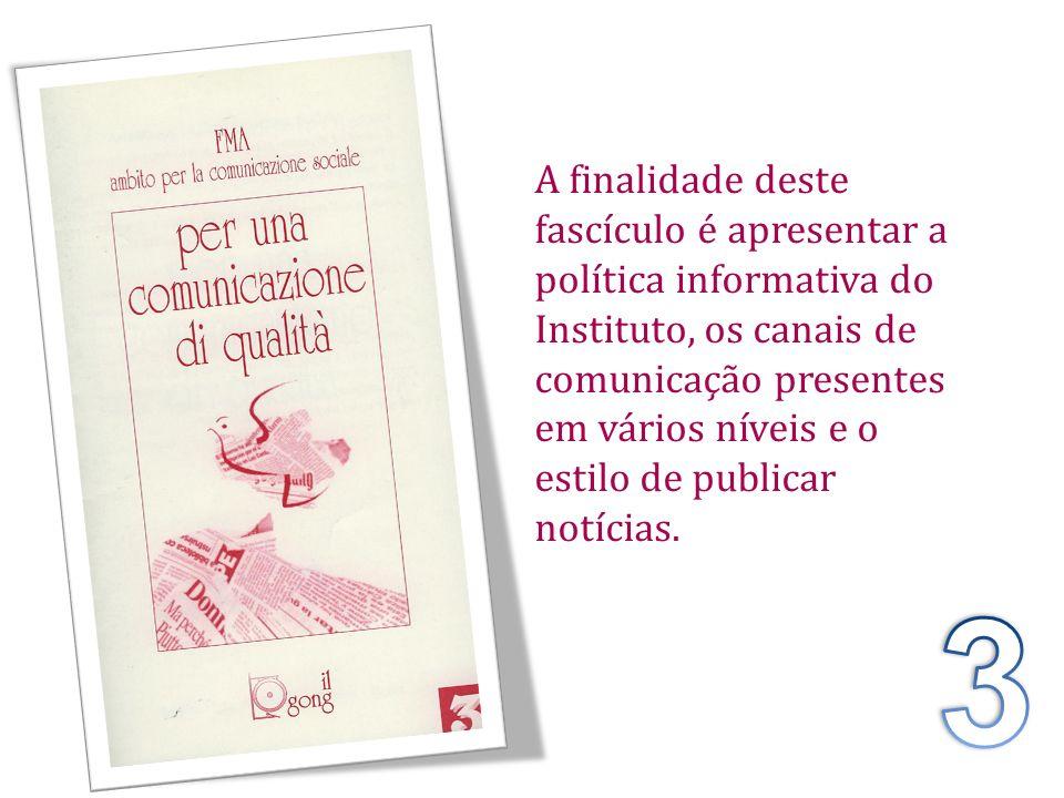 A finalidade deste fascículo é apresentar a política informativa do Instituto, os canais de comunicação presentes em vários níveis e o estilo de publi