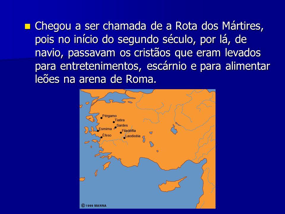 Chegou a ser chamada de a Rota dos Mártires, pois no início do segundo século, por lá, de navio, passavam os cristãos que eram levados para entretenim