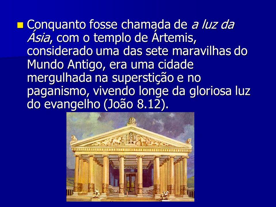 Conquanto fosse chamada de a luz da Ásia, com o templo de Ártemis, considerado uma das sete maravilhas do Mundo Antigo, era uma cidade mergulhada na s