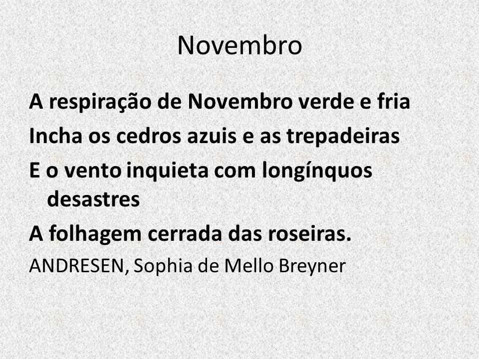 Novembro A respiração de Novembro verde e fria Incha os cedros azuis e as trepadeiras E o vento inquieta com longínquos desastres A folhagem cerrada d