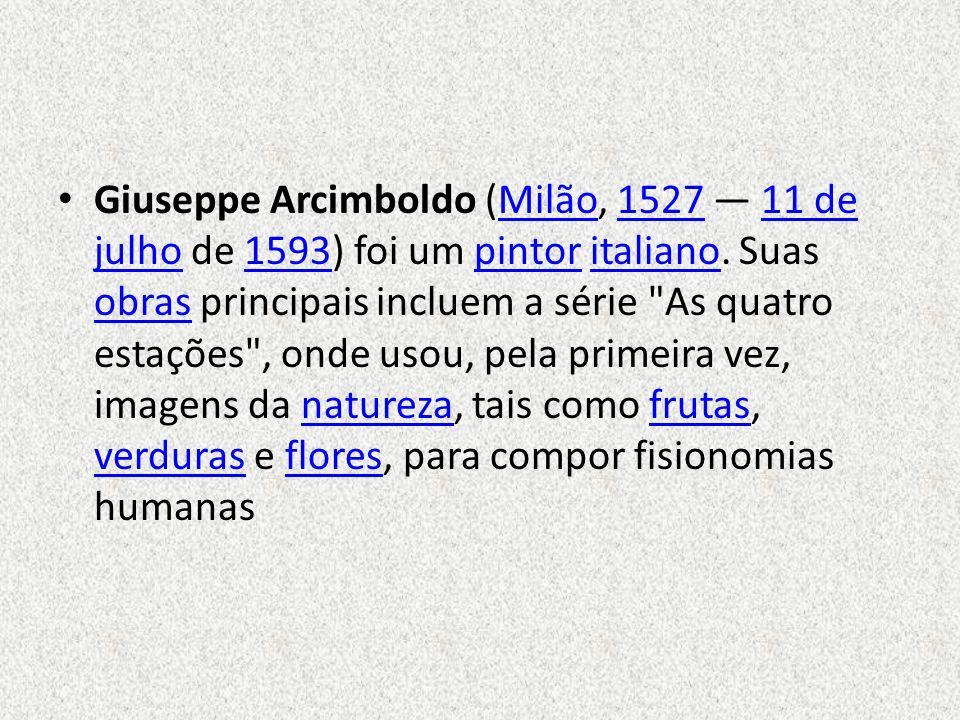 Giuseppe Arcimboldo (Milão, 1527 11 de julho de 1593) foi um pintor italiano. Suas obras principais incluem a série