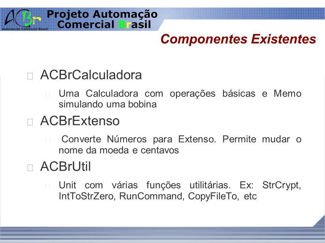 Componentes Existentes ACBrCalculadora Uma Calculadora com operações básicas e Memo simulando uma bobina ACBrExtenso Converte Números para Extenso. Pe