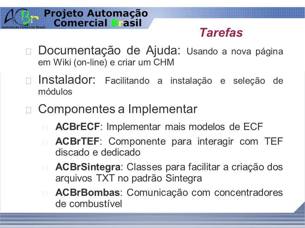 Tarefas Documentação de Ajuda: Usando a nova página em Wiki (on-line) e criar um CHM Instalador: Facilitando a instalação e seleção de módulos Compone