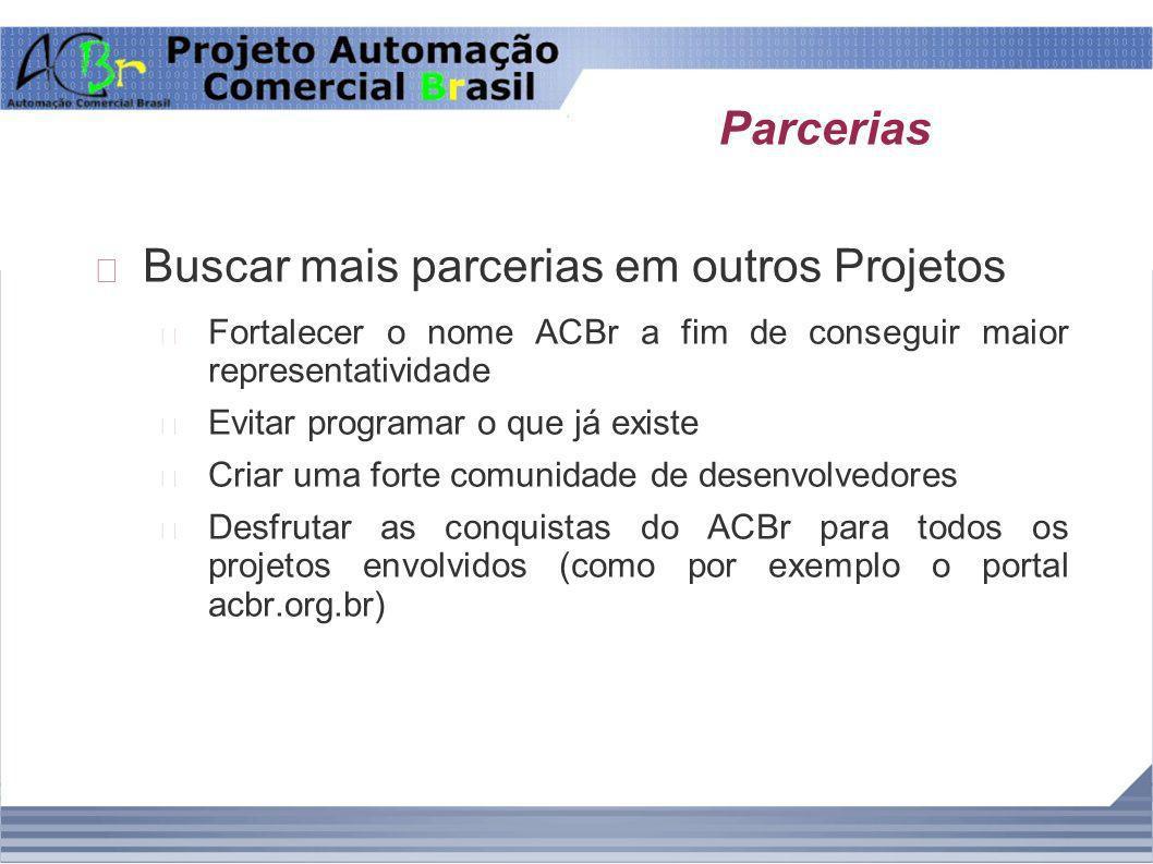 Parcerias Buscar mais parcerias em outros Projetos Fortalecer o nome ACBr a fim de conseguir maior representatividade Evitar programar o que já existe