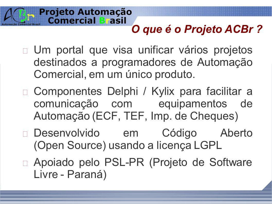 O que é o Projeto ACBr ? Um portal que visa unificar vários projetos destinados a programadores de Automação Comercial, em um único produto. Component