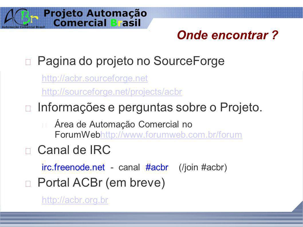 Onde encontrar ? Pagina do projeto no SourceForge http://acbr.sourceforge.net http://sourceforge.net/projects/acbr Informações e perguntas sobre o Pro