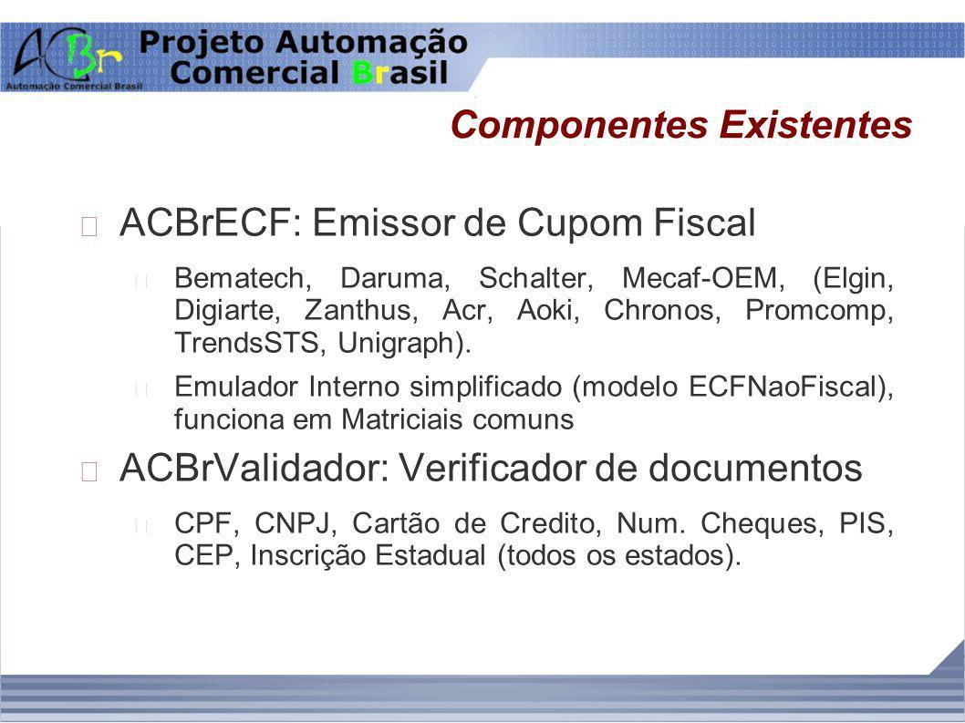 Componentes Existentes ACBrECF: Emissor de Cupom Fiscal Bematech, Daruma, Schalter, Mecaf-OEM, (Elgin, Digiarte, Zanthus, Acr, Aoki, Chronos, Promcomp