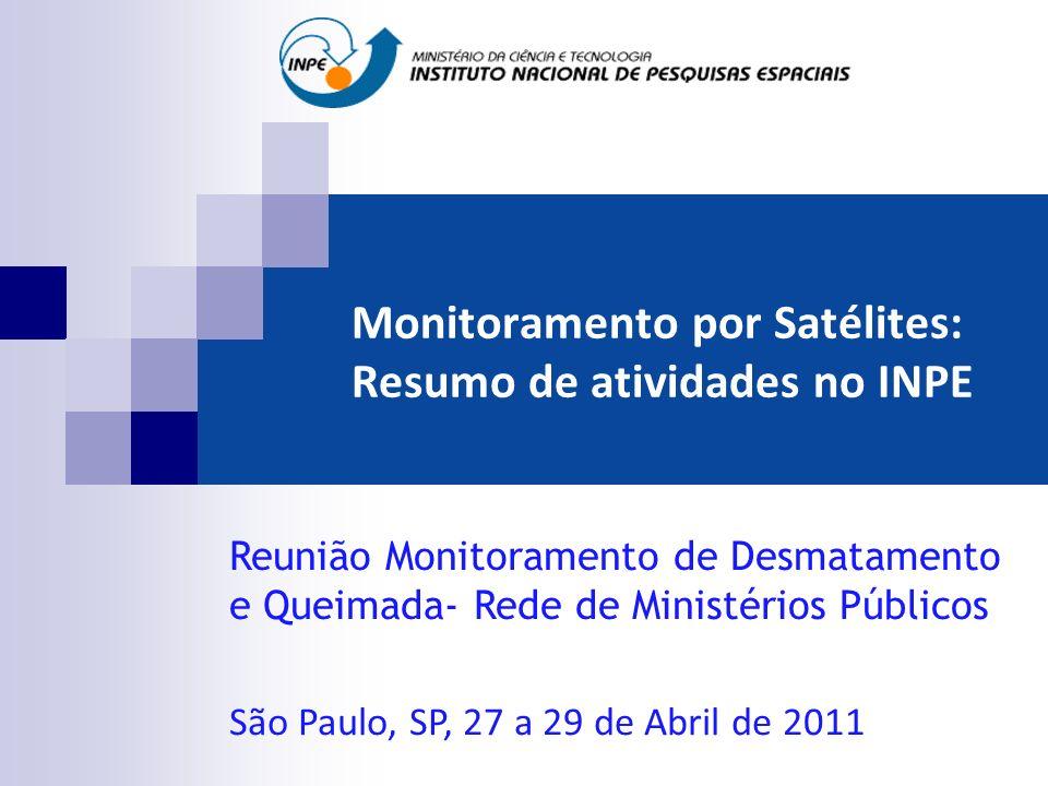 Monitoramento por Satélites: Resumo de atividades no INPE Reunião Monitoramento de Desmatamento e Queimada- Rede de Ministérios Públicos São Paulo, SP