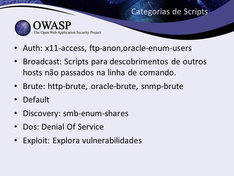 Categorias de Scripts Auth: x11-access, ftp-anon,oracle-enum-users Broadcast: Scripts para descobrimentos de outros hosts não passados na linha de com