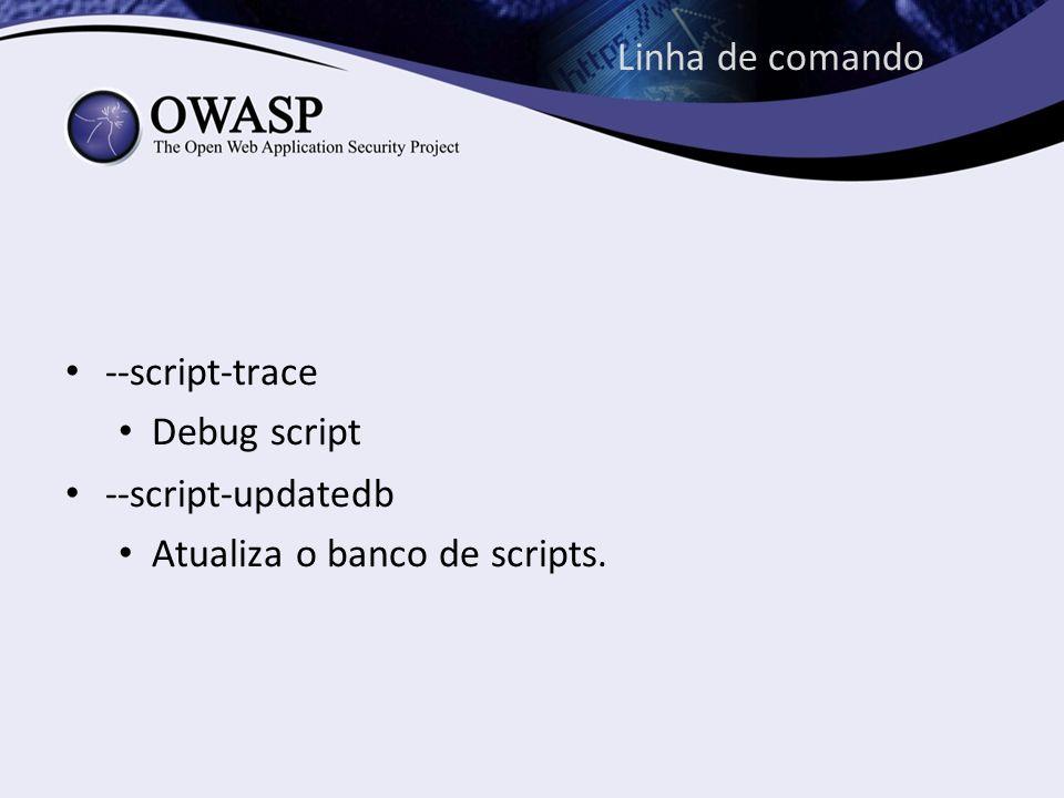 Linha de comando --script-trace Debug script --script-updatedb Atualiza o banco de scripts.
