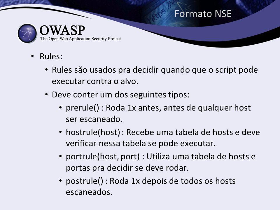 Formato NSE Rules: Rules são usados pra decidir quando que o script pode executar contra o alvo. Deve conter um dos seguintes tipos: prerule() : Roda