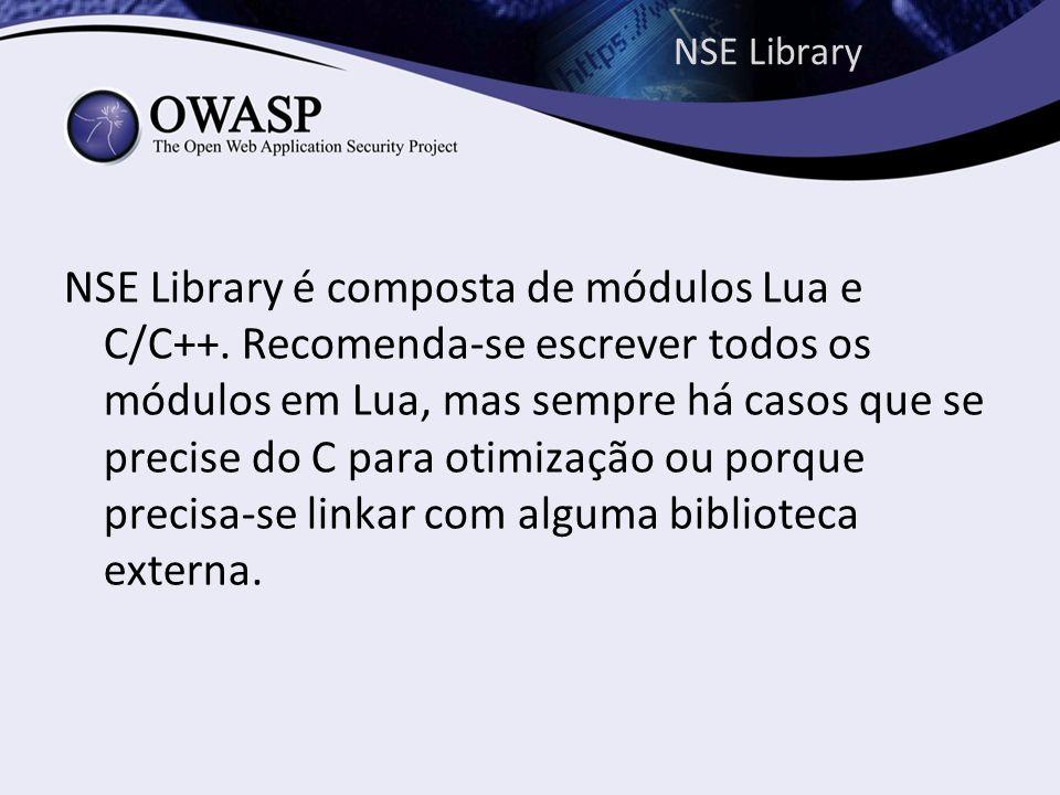 NSE Library NSE Library é composta de módulos Lua e C/C++. Recomenda-se escrever todos os módulos em Lua, mas sempre há casos que se precise do C para