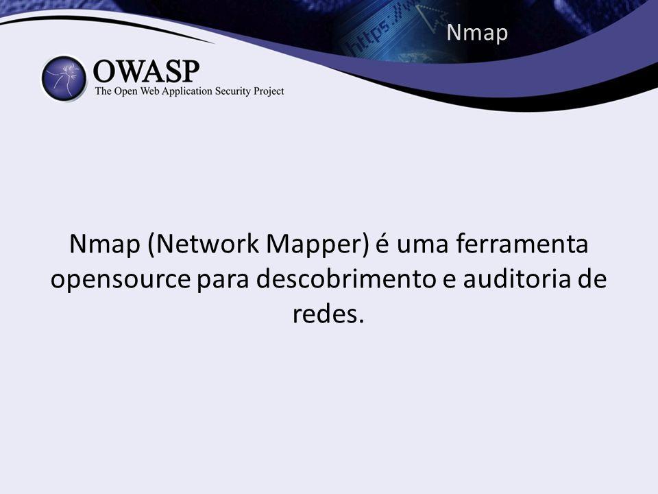 Nmap Nmap (Network Mapper) é uma ferramenta opensource para descobrimento e auditoria de redes.
