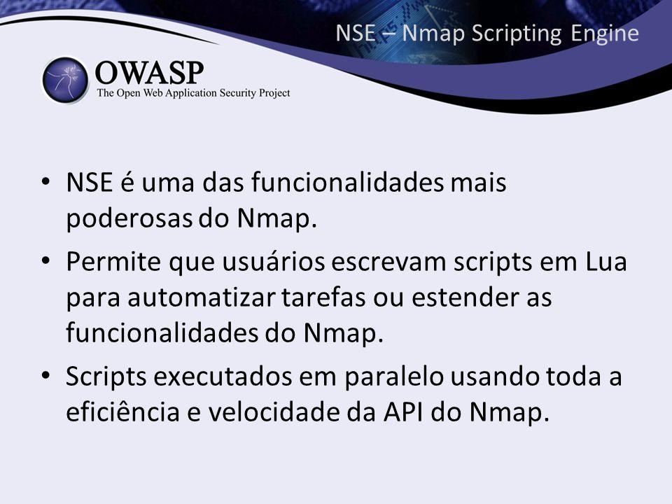 NSE – Nmap Scripting Engine NSE é uma das funcionalidades mais poderosas do Nmap. Permite que usuários escrevam scripts em Lua para automatizar tarefa