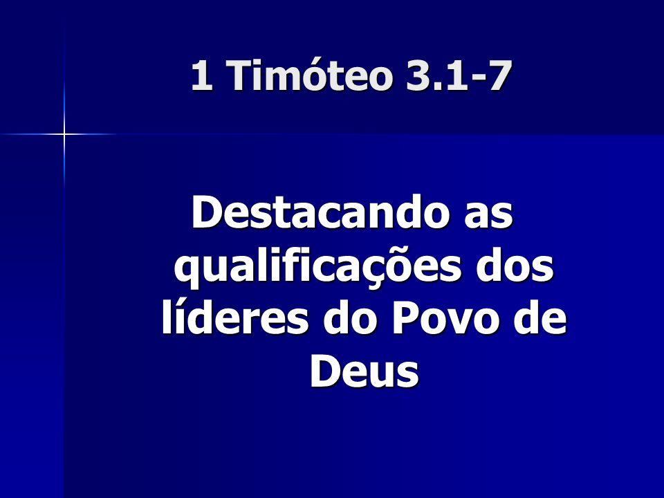 1 Timóteo 3.1-7 Destacando as qualificações dos líderes do Povo de Deus