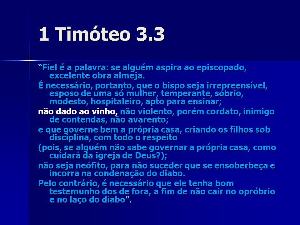 1 Timóteo 3.3 Fiel é a palavra: se alguém aspira ao episcopado, excelente obra almeja.Fiel é a palavra: se alguém aspira ao episcopado, excelente obra