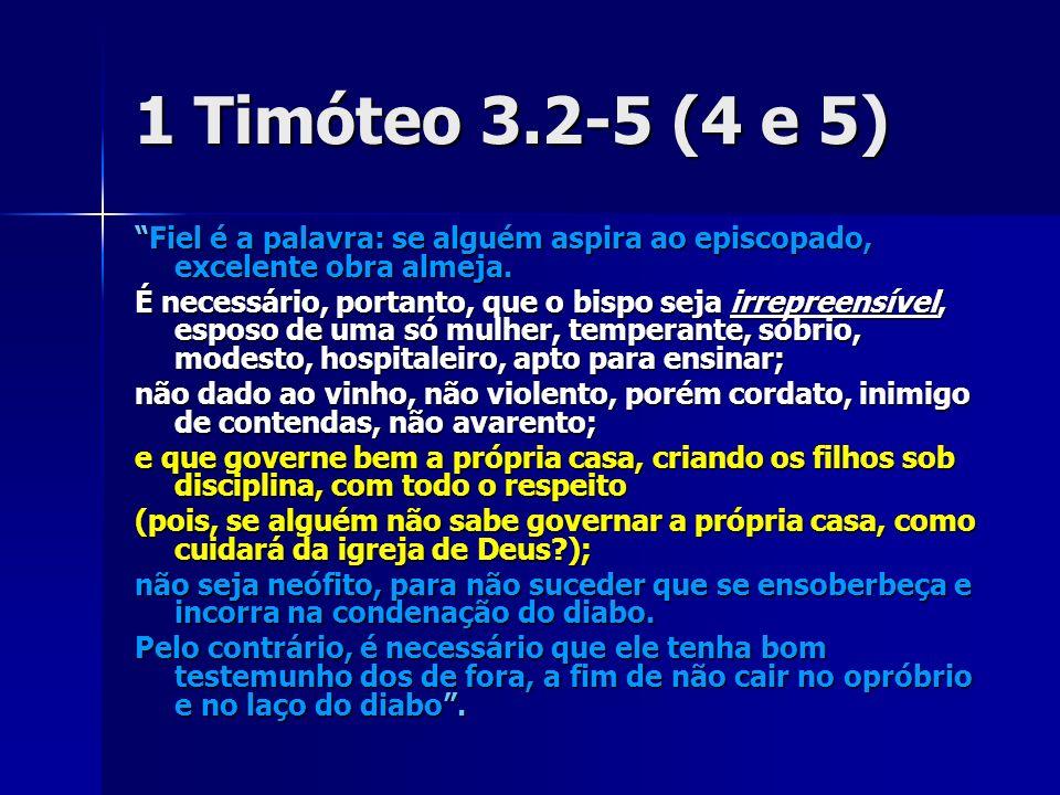 1 Timóteo 3.2-5 (4 e 5) Fiel é a palavra: se alguém aspira ao episcopado, excelente obra almeja.Fiel é a palavra: se alguém aspira ao episcopado, exce