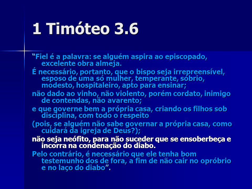1 Timóteo 3.6 Fiel é a palavra: se alguém aspira ao episcopado, excelente obra almeja.Fiel é a palavra: se alguém aspira ao episcopado, excelente obra