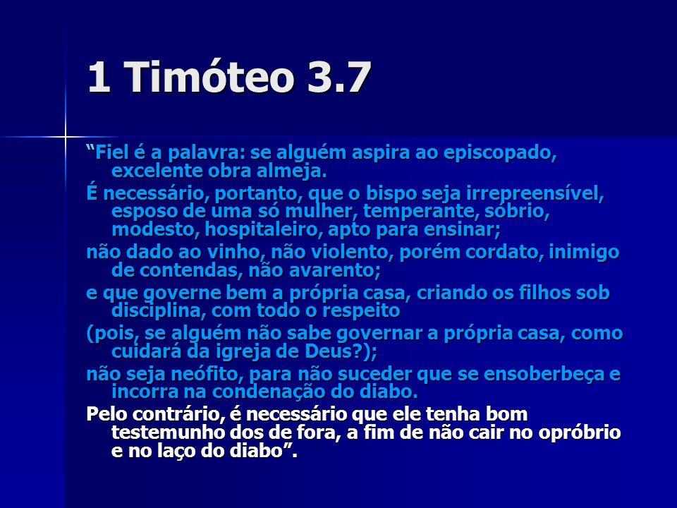 1 Timóteo 3.7 Fiel é a palavra: se alguém aspira ao episcopado, excelente obra almeja.Fiel é a palavra: se alguém aspira ao episcopado, excelente obra