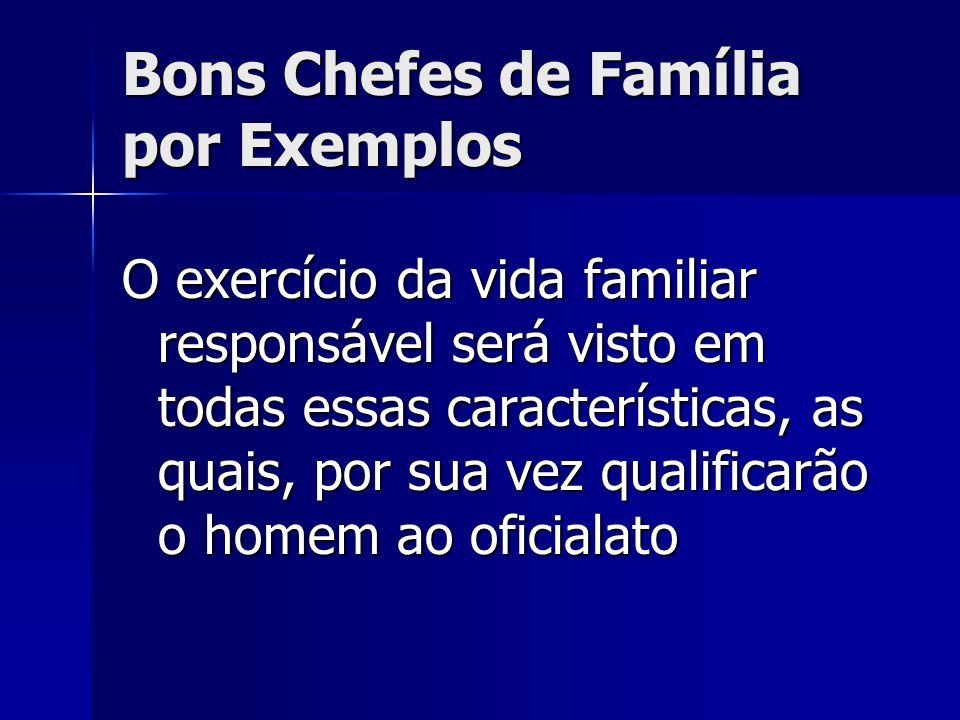 Bons Chefes de Família por Exemplos O exercício da vida familiar responsável será visto em todas essas características, as quais, por sua vez qualific