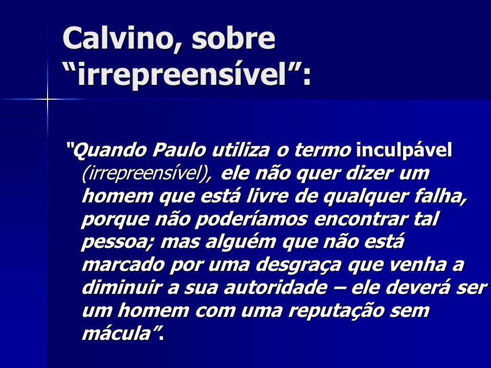 Calvino, sobre irrepreensível: Quando Paulo utiliza o termo inculpável (irrepreensível), ele não quer dizer um homem que está livre de qualquer falha,