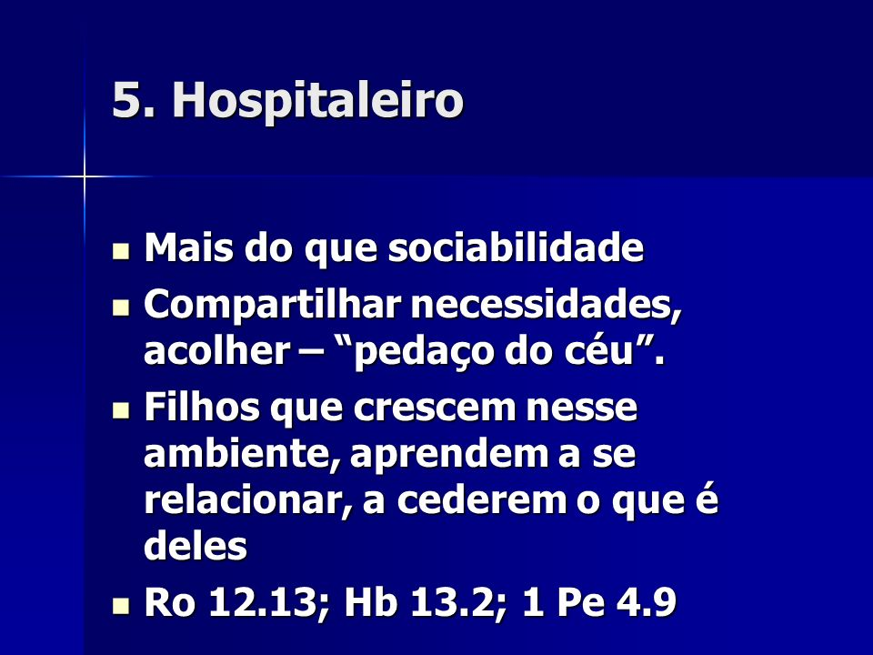 5. Hospitaleiro Mais do que sociabilidade Mais do que sociabilidade Compartilhar necessidades, acolher – pedaço do céu. Compartilhar necessidades, aco