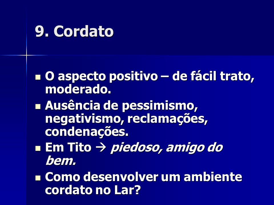 9. Cordato O aspecto positivo – de fácil trato, moderado. O aspecto positivo – de fácil trato, moderado. Ausência de pessimismo, negativismo, reclamaç
