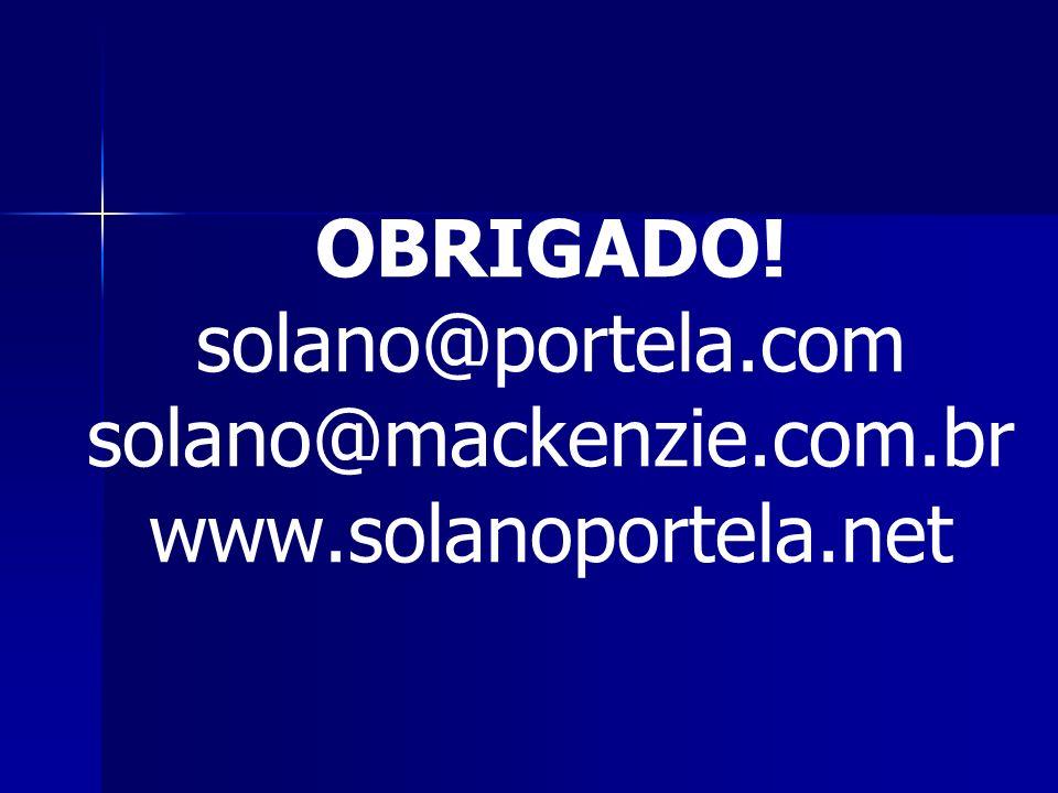 OBRIGADO! solano@portela.com solano@mackenzie.com.br www.solanoportela.net