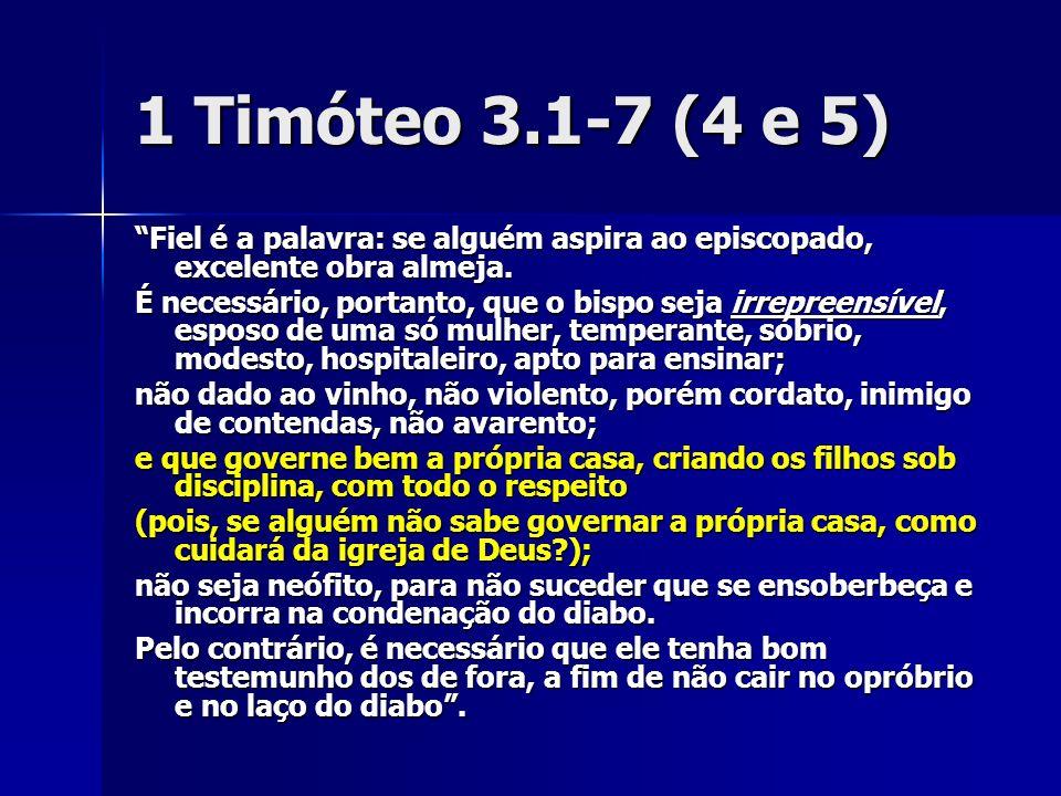 1 Timóteo 3.1-7 (4 e 5) Fiel é a palavra: se alguém aspira ao episcopado, excelente obra almeja. É necessário, portanto, que o bispo seja irrepreensív