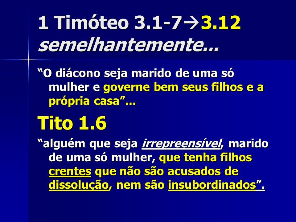 1 Timóteo 3.1-7 3.12 semelhantemente... O diácono seja marido de uma só mulher e governe bem seus filhos e a própria casa... Tito 1.6 alguém que seja