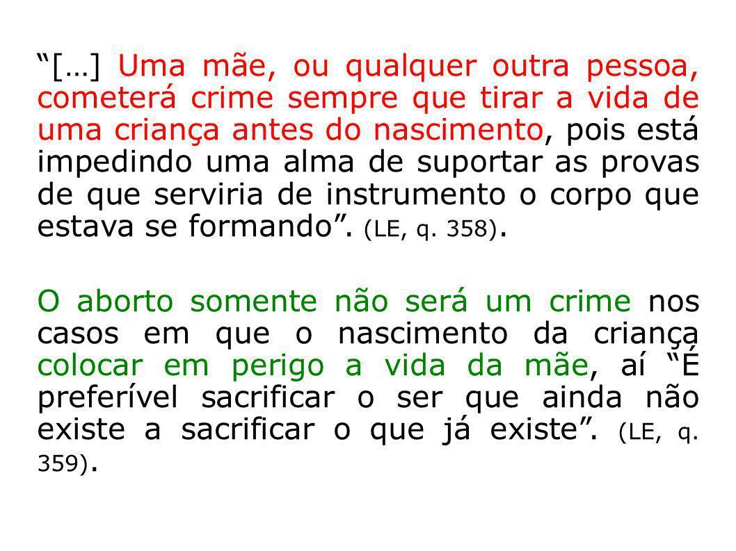 […] Uma mãe, ou qualquer outra pessoa, cometerá crime sempre que tirar a vida de uma criança antes do nascimento, pois está impedindo uma alma de supo
