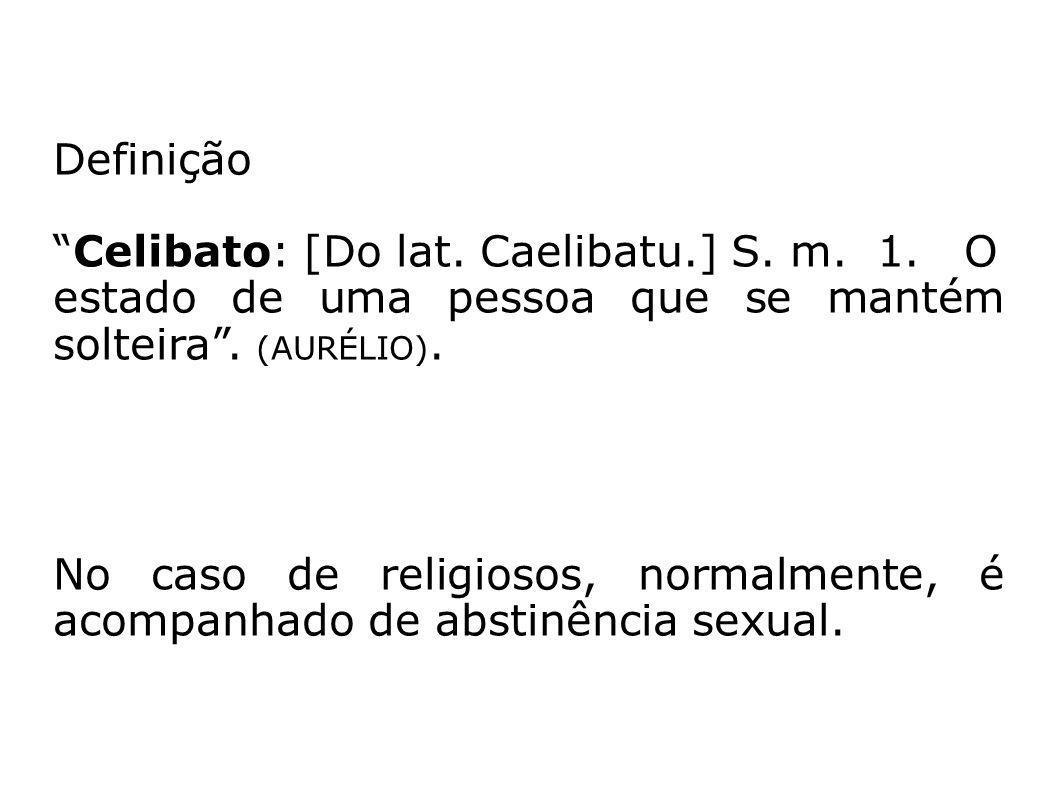 Definição Celibato: [Do lat. Caelibatu.] S. m. 1. O estado de uma pessoa que se mantém solteira. (AURÉLIO). No caso de religiosos, normalmente, é acom