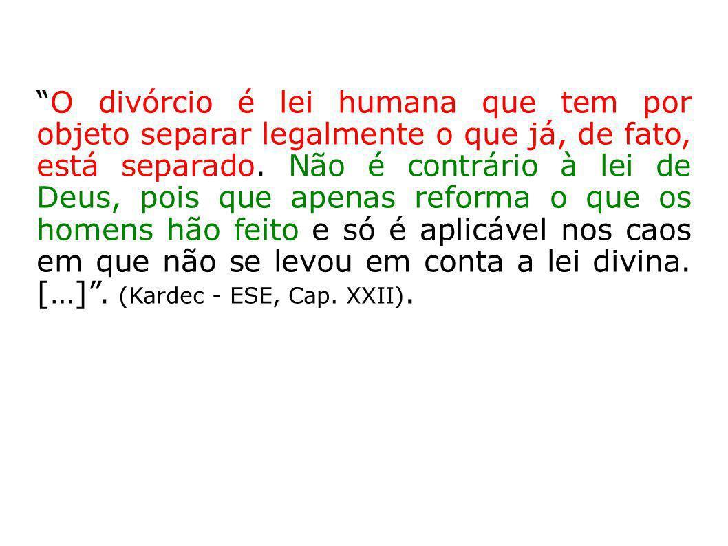 O divórcio é lei humana que tem por objeto separar legalmente o que já, de fato, está separado. Não é contrário à lei de Deus, pois que apenas reforma