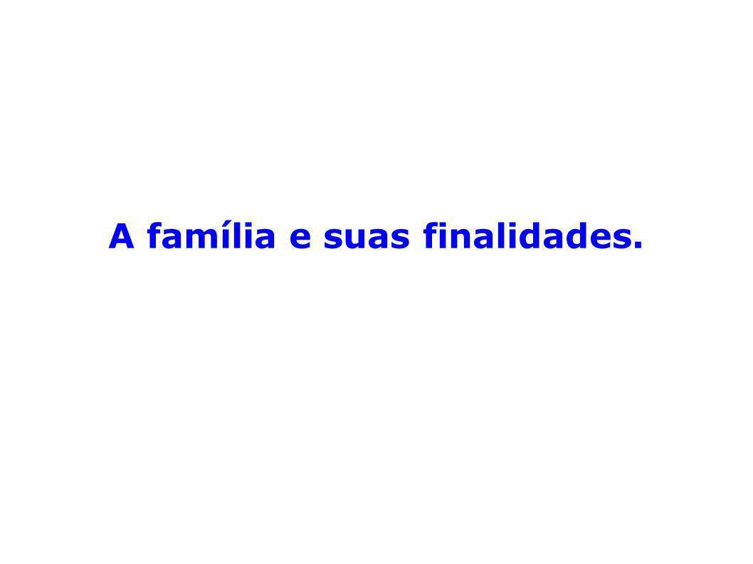 A família e suas finalidades.